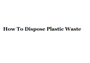 how to dispose plastic waste
